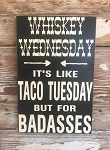 Whiskey Wednesday.  It's Like Taco Tuesday But For Badasses.  Wood Sign